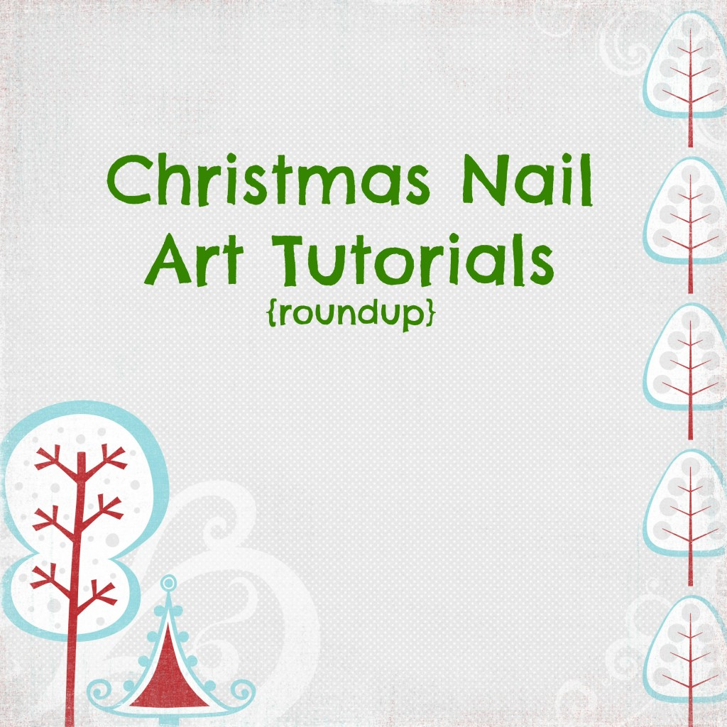 Christmas Nail Art Tutorials roundup.jpg 1024x1024 Christmas Nail Art Tutorials {roundup}